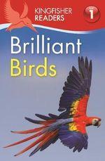 Kingfisher Readers : Brilliant Birds (Level 1: Beginning to Read) - Thea Feldman