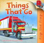 Flip the Flaps : Things That Go - Anita Ganeri