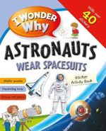 I Wonder Why Astronauts Wear Spacesuits Sticker Activity Book - Kingfisher (individual)