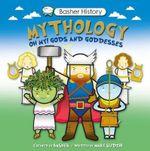 Basher History : Mythology - Simon Basher