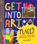 Get Into Art : Places : Discover great art - and create your own! - Susie Brooks