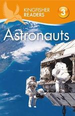 Astronauts : Kingfisher Readers (Level 3: Reading Alone with Some Help) - Hannah Wilson