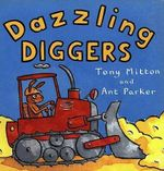 Dazzling Diggers : Amazing Machines - Tony Mitton
