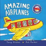 Amazing Airplanes : Amazing Machines - Tony Mitton