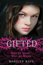 Out of Sight, Out of Mind : Gifted Series : Book 1 - Marilyn Kaye