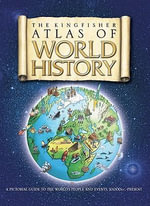 The Kingfisher Atlas of World History - Dr Simon Adams