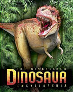 The Kingfisher Dinosaur Encyclopedia - Mike Benton
