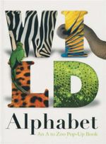 Wild Alphabet : An A to Zoo Pop-Up Book - Mike Haines