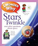 I Wonder Why Stars Twinkle : And Other Questions about Space - Carole Stott