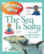 I Wonder Why the Sea Is Salty : And Other Questions about the Oceans - Anita Ganeri