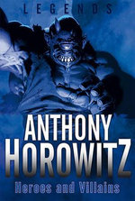 Legends : Heroes and Villains - Anthony Horowitz