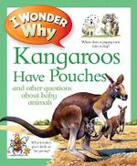 I Wonder Why Kangaroos Have Pouches : And Other Questions about Baby Animals - Jenny Wood