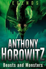 Beasts and Monsters : Legends Series - Anthony Horowitz