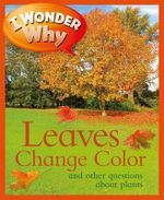 I Wonder Why Leaves Change Color : And Other Questions about Plants - Andrew Charman