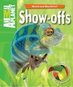 Show-Offs : Astonishing Animals, Bizarre Behavior - Margaret McPhee