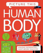 Picture This! Human Body : Amazing Information-Right Before Your Eyes - Margaret Hynes
