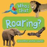 Who's That? Roaring - Kingfisher Books