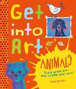 Get Into Art! Animals : Enjoy Great Art--Then Create Your Own! - Susie Brooks