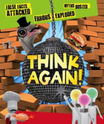 Think Again! False Facts Attacked and Myths Busted : Things That Go - Mr. Clive Gifford