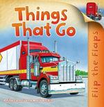 Flip the Flaps : Things That Go! - Anita Ganeri