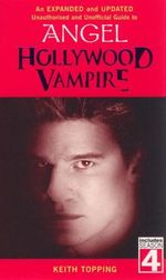 Hollywood Vampire : A Revised and Updated Unofficial and Unauthorised Guide to Angel - Keith Topping