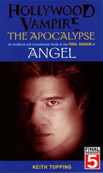 Hollywood Vampire : The Apocalypse an Unofficial and Unauthorised Guide to the Final Season of