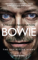 Strange Fascination : David Bowie - The Definitive Story - David Buckley
