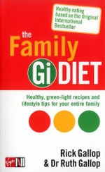 The Family Gi Diet : Over 100 Green-Light Healthy Eating Recipes and Lifestyle Tips for Your Whole Family - Rick Gallop
