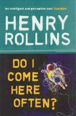 Do I Come Here Often? - Henry Rollins