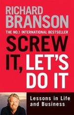 Screw it, Let's Do it : Lessons in Life and Business - Sir Richard Branson