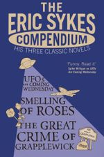 The Eric Sykes Compendium : His Three Classic Novels - Eric Sykes