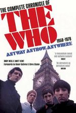 Anyway Anyhow Anywhere : The Complete Chronicle of the Who 1958-1978 - Andy Neill