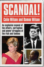 Scandal! : An Explosive Expose of the Affairs, Corruption and Power Struggles of the Rich and Famous - Colin Wilson
