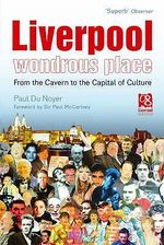 Liverpool - Wondrous Place : From the Cavern to the Capital of Culture - Paul Du Noyer