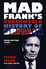 Mad Frank's Underworld History of Britain - Frank Fraser