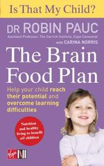 Is That My Child? the Brain Food Plan : Help Your Child Reach Their Potential and Overcome Learning Difficulties - Robin Pauc