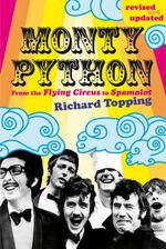 Monty Python : From the Flying Circus to Spamalot - Richard Topping