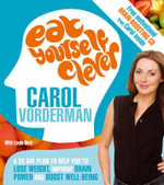 Eat Yourself Clever : A 28-day Plan to Help You Lose Weight, Improve Brain Power and Boost Wellbeing - Carol Vorderman