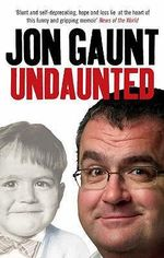 Undaunted : The True Story Behind the Popular Shock-jock - Jon Gaunt