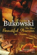 The Most Beautiful Woman In Town - Charles Bukowski