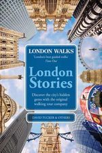 London Walks - London Stories : London Stories - David Tucker