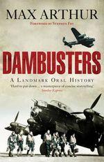 Dambusters : A Landmark Oral History - Max Arthur