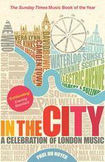 In the City : A Celebration of London Music - Paul Du Noyer