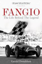 Fangio  : The Life Behind the Legend - Gerald Donaldson