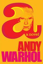 A Novel : A Novel - Andy Warhol