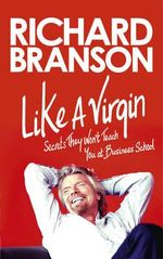 Like A Virgin  : Secrets They Won't Teach You at Business School - Richard Branson