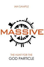 Massive : The Hunt for the God Particle - Ian Sample