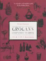 Grogan's Companion to Drink : The A to Z of Drink - Peter Grogan
