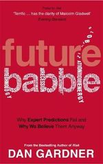 Future Babble : Why Expert Predictions Fail and Why We Believe Them Anyway - Dan Gardner