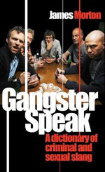 Gangster Speak : A Dictionary of Criminal and Sexual Slang - James Morton